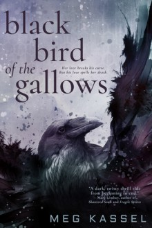 Black Bird of the Gallows - Meg Kassel
