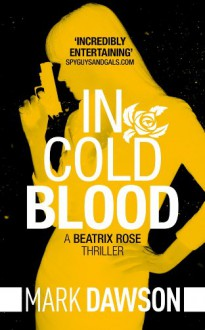 In Cold Blood (Beatrix Rose Book 1) - Mark Dawson