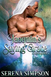 Joaquin's Saving Grace (Alien Mates Book Five 5) - Serena Simpson, Keriann Mckenna