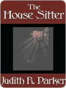 The House Sitter - Judith R. Parker