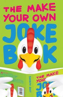 The Make Your Own Joke Book - Sharon Holt, Ross Kinnaird