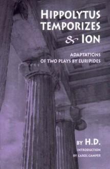 Hippolytus Temporizes And Ion - Hilda Doolittle, Carol Camper