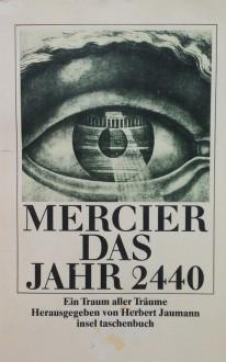 Jahr 2440. Ein Traum aller Träume - Louis-Sébastien Mercier,Herbert Jaumann,Christian Felix Weiße