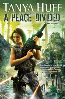 A Peace Divided (Peacekeeper) - Tanya Huff