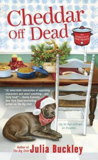 Cheddar Off Dead (An Undercover Dish Mystery) - Julia Buckley