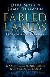 Fabled Lands - Legenden von Harkuna: Kampf um das Königreich & Die Stadt aus Gold - Dave Morris,Jamie Thomson