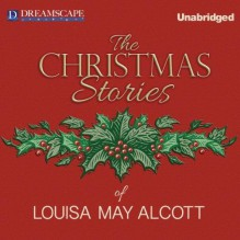 The Christmas Stories of Louisa May Alcott - Louisa May Alcott,Susie Berneis