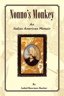 Nonno's Monkey, an Italian American Memoir - Isabel Bearman Bucher