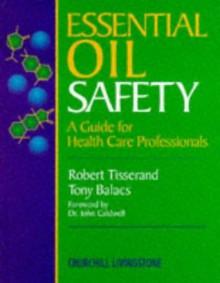 Essential Oil Safety: A Guide for Health Care Professionals, 1e - Robert Tisserand, Tony Balazs