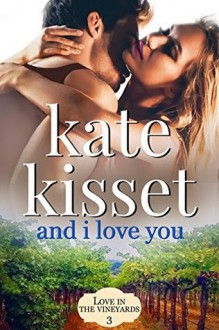 And I Love You (Love in the Vineyards Book 3) - Kate Kisset