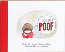 I Think I'm A Poof - Samuel Leighton-Dore,Lucy Adelaide
