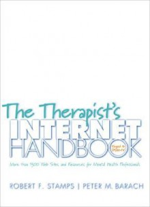 The Therapist's Internet Handbook: More than 1300 Web Sites and Resources for Mental Health Professionals - Robert F. Stamps