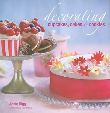 Decorating Cupcakes, Cakes & Cookies - Annie Rigg