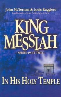 King Messiah in His Holy Temple: Part 2 - John McTernan, Louis Ruggiero
