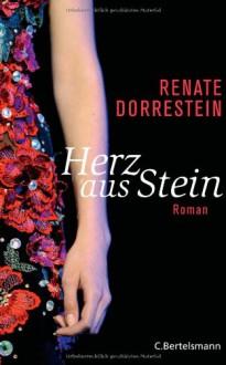 Herz aus Stein: Roman - Renate Dorrestein