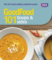 Good Food 101: Soups & Sides: Triple-tested Recipes - BBC Books