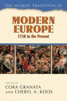 The Human Tradition in Modern Europe, 1750 to the Present - Cora Granata, Cheryl A. Koos, Karin Breuer, Helen Harden Chenut