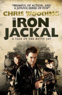 The Iron Jackal (Tales of the Ketty Jay Book 3) - Chris Wooding