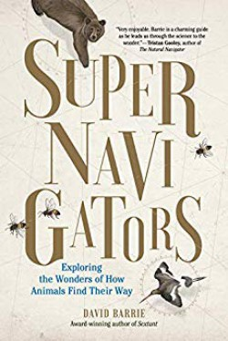Supernavigators: Exploring the Wonders of How Animals Find Their Way - David Barrie