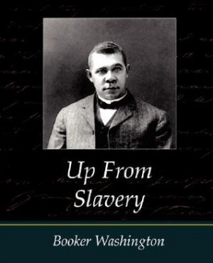 up from slavery book review First published in 1901, up from slavery is one of the classic books from the era of american slavery in it, booker t washington details his rise from a child born into slavery to a free man with a college education.