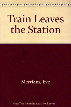 Train Leaves The Station Eve Merriam Dale Gottlieb Booklikes