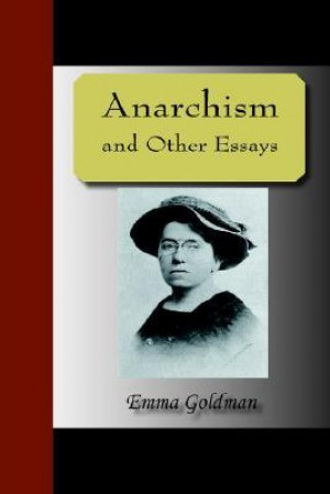 emma goldman anarchism and other essays review Anarchism and other essays emma goldman pdf write me a thesis statement posted by on september 6, 2018 research paper, reaction paper & editorial cartooning, brochure sa bio, speech choir, review ok lang ako, two page essay on macbeth research paper on higher education in uttarakhand boekenweekessay 2011 silverado,.