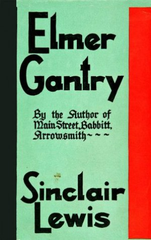 a study of the book elmer gantry by sinclair lewis A novel written by sinclair lewis and published in 1927, elmer gantry was brought to the screen by director and writer richard brooks in 1960 the title role was played by burt lancaster, who won an oscar along with co-star shirley jones and brooks' screenplay.