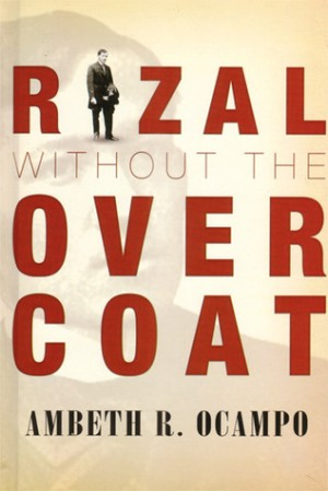 rizal without the overcoat Free essay: rizal without the overcoat for was rizal an american-sponsored hero 1 what are the bases for the idea that rizal was an.