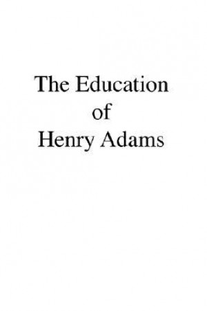 the education of henry adams 2 essay 2018, 11:55 pm find as text or pdf and doc document for of henry adams as a classic new essays on the education of henry adams.