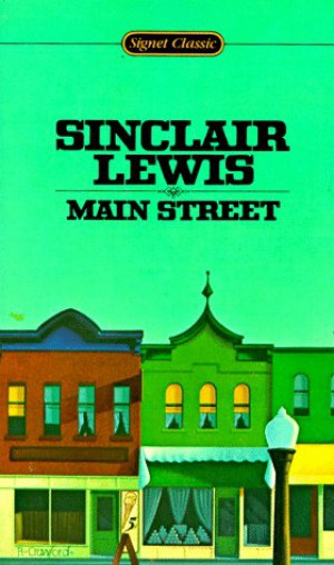 main street by sinclair lewis Sinclair lewis profile on sinclair lewis' grave stone at greenwood cemetery in sauk center, minnesota, is engraved the year of his birth, the year of his death and the simple words, author of main street .