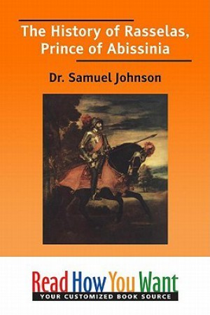 a report on the history of rasselas prince of abyssinia by samuel johnson Samuel johnson prince of abyssinia (1759) rasselas is a philosophical fable in the form of an oriental tale the history of rasselas, prince of abissinia.