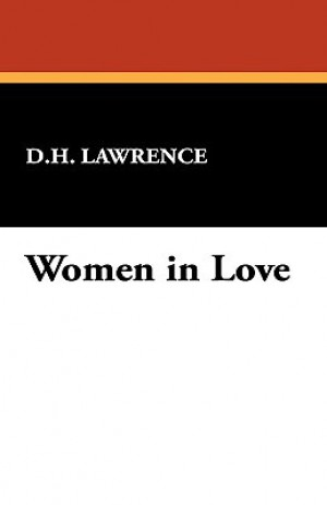 women in love essays Women in love (1920) is a novel by british author d h lawrence it is a sequel to his earlier novel the rainbow (1915), and follows the continuing loves and lives.