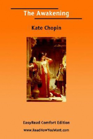 analysis of the character of edna pontellier in the awakening a novel by american author kate chopin The awakening by kate chopin is a short novel, published in 1899 now considered a feminist classic, it was widely criticized, even reviled when first published, and even decades after it's the story of edna pontellier, who searches for meaning outside the cultural roles of wife and mother, and.