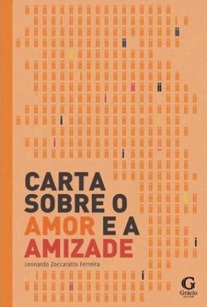 Carta Sobre O Amor E A Amizade Leonardo Zoccaratto Ferreira