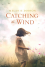 Catching the Wind - Melanie Dobson
