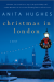 Christmas in London: A Novel - Anita Hughes
