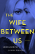 The Wife Between Us - Greer Hendricks, Sarah Pekkanen