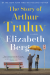 The Story of Arthur Truluv: A Novel - Elizabeth Berg