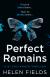 Perfect Remains - Helen Sarah Fields