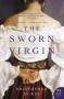 The Sworn Virgin: A Novel - Kristopher Dukes