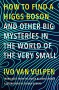 How to Find a Higgs Boson—and Other Big Mysteries in the World of the Very Small - Ivo vanVulpen
