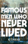 Famous Men Who Never Lived - Victoria Chess