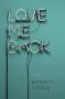 Love Me Back: A Novel - Merritt Tierce
