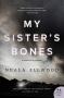 My Sister's Bones: A Novel of Suspense - Nuala Ellwood