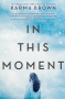 In This Moment: A Novel - Karma Brown