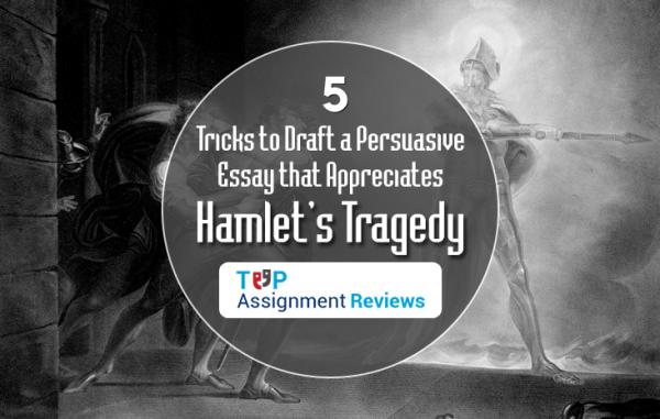 persuasive essay to appreciate Hamlet's tragedy
