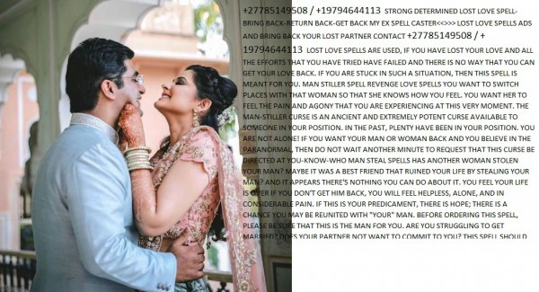 """+27785149508 / +19794644113 STRONG WORKING TRADITIONAL HEALER LOST LOVE SPELL -MONEY SPELL CASTER IN THE WORLD Psychic Medium prof Ibrahim +27785149508 / +19794644113  Start of 2019 with a POSITIVE new lease on life. My name is PROF IBRAHIM ===born with the gift of Psychic Abilities, Clairvoyance & Communicating with Spirit on the """"other side"""". I have been reading for people for the past 22 years all over SOUTH AFRICA & ABROAD, not forgetting Celebrity Personalities. Unsure where your relationship is heading, stressed about your career, life in general or want to communicate with your loved ones that's passed, BOOK YOUR SESSION NOW. My work includes ;  •MEDIUMSHIP CROSSOVERS  •ANGEL & TAROT CARD READINGS  •ANGEL ASTROLOGY (USING DATE OF BIRTH)  •HOUSE & BUSINESS CLEANSING (REMOVAL OF •UNWANTED NEGATIVE ENERGY)  •LIGHT DISTANT ENERGY CLEANSING  •SPIRITUAL GUIDANCE  •PAST LIFE  •ANIMAL TAROT  •2019 Twelve month forecast reading  ALL READINGS ARE AUTHENTIC & CONFIDENTIAL AND CAN BE DONE VIA WHATSAPP OR FACE TO FACE. FOR PRICES/BOOKINGS CONTACT  For More Contact  Tel: +27785149508 / +19794644113 Email:profibrahim98@gmail.com web: www.profibrahim.co.za https://powerfulspellcastertraditionalhealer27785149508197.home.blog/2019/05/24/27785149508-19794644113-muslim-traditional-healer-lost-love-spell-duas-money-spell-expert-djinns/ https://www-profibrahim-com.puzl.com/_ https://form.myjotform.com/91505482528561 https://profibrahim.createaforum.com https://youtu.be/0SFX7xj8tjo https://youtu.be/2g5XPXAkjzw https://www.dailymotion.com/video/x7a6gzh http://passionconnect.in/ArticleView/ArticleId/-PROSPERITY-MONEY-SUCCESS-SPELL-27785149508-19794644113-ALBANIA-TIRANA"""