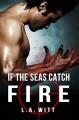 If The Seas Catch Fire - L.A. Witt