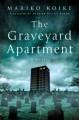 The Graveyard Apartment: A Novel - Mariko Koike, Deborah Boliver Boehm