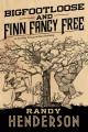 Bigfootloose and Finn Fancy Free - Randy Henderson